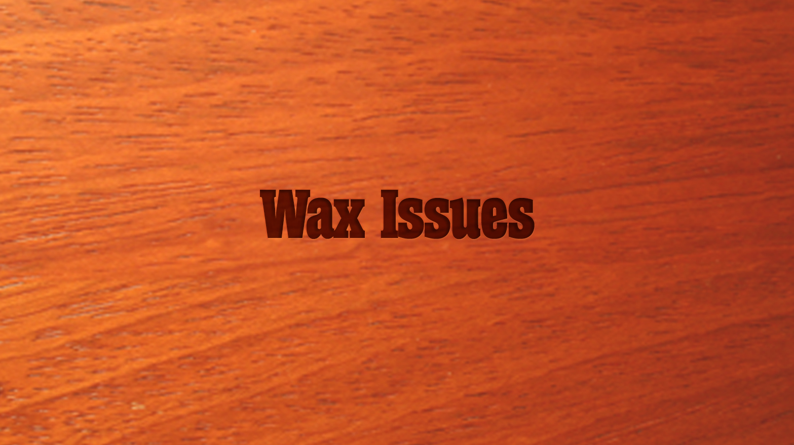 5 Day Intensive: Wax Issues